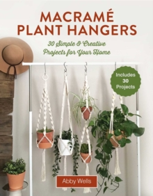 Macrame Plant Hangers : Creative Knotted Crafts for Your Stylish Home, Paperback / softback Book