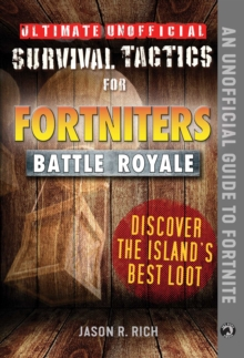 Ultimate Unofficial Survival Tactics for Fortniters: Discover the Island's Best Loot, EPUB eBook