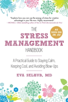 The Stress Management Handbook : A Practical Guide to Staying Calm, Keeping Cool, and Avoiding Blow-Ups, Paperback / softback Book