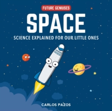 Space for Smart Kids : A Little Scientist's Guide to Astronauts, Gravity, Rockets, and the Atmosphere, Board book Book