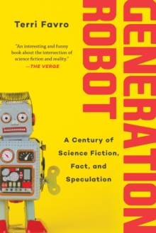 Generation Robot : A Century of Science Fiction, Fact, and Speculation, Paperback / softback Book