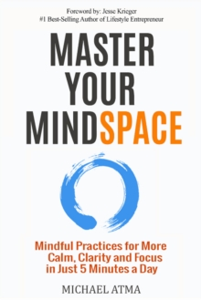 Master Your Mindspace : Mindful Practices for More Calm, Clarity and Focus in Just 5 Minutes a Day, Paperback / softback Book