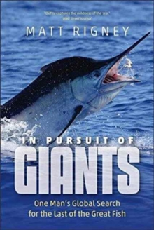 In Pursuit of Giants : One Man's Global Search for the Last of the Great Fish, Paperback Book