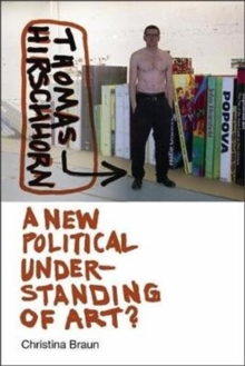 Thomas Hirschhorn : A New Political Understanding of Art, Paperback Book