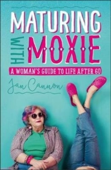 Maturing with Moxie : A Woman's Guide to Life after 60, Paperback / softback Book