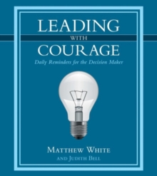 Leading with Courage : Daily Reminders for the Decision Maker, Hardback Book
