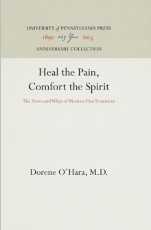 Heal the Pain, Comfort the Spirit : The Hows and Whys of Modern Pain Treatment, Hardback Book