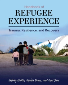 Handbook of Refugee Experience : Trauma, Resilience, and Recovery, Paperback / softback Book