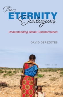 The Eternity Dialogues : Understanding Global Transformation, Paperback / softback Book