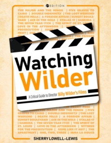 Watching Wilder : A Critical Guide to Director Billy Wilder's Films, Paperback / softback Book