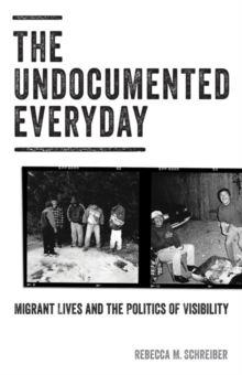 The Undocumented Everyday : Migrant Lives and the Politics of Visibility, Paperback / softback Book