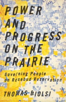Power and Progress on the Prairie : Governing People on Rosebud Reservation, Paperback / softback Book