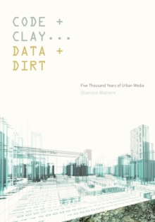 Code and Clay, Data and Dirt : Five Thousand Years of Urban Media, Hardback Book