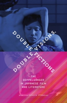 Double Visions, Double Fictions : The Doppelganger in Japanese Film and Literature, Paperback / softback Book