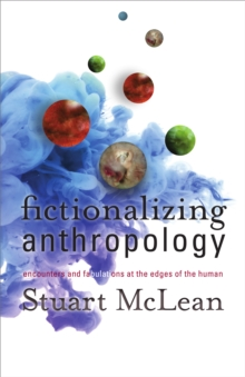 Fictionalizing Anthropology : Encounters and Fabulations at the Edges of the Human, Hardback Book