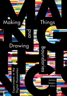 Making Things and Drawing Boundaries : Experiments in the Digital Humanities, Paperback / softback Book