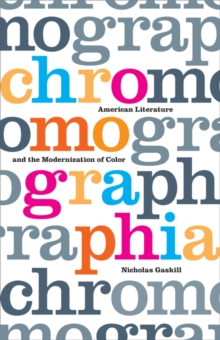 Chromographia : American Literature and the Modernization of Color, Paperback / softback Book