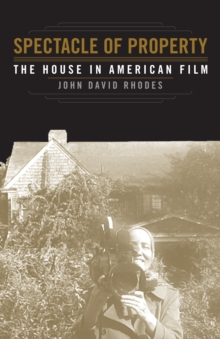 Spectacle of Property : The House in American Film, Hardback Book