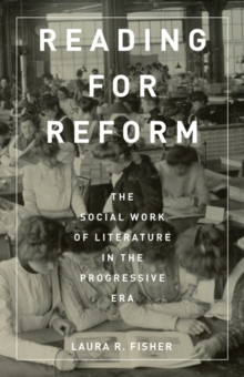 Reading for Reform : The Social Work of Literature in the Progressive Era, Paperback / softback Book