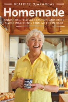 Homemade : Finnish Rye, Feed Sack Fashion, and Other Simple Ingredients from My Life in Food, Paperback / softback Book