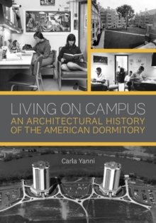 Living on Campus : An Architectural History of the American Dormitory, Paperback / softback Book