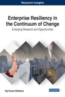 Enterprise Resiliency in the Continuum of Change : Emerging Research and Opportunities, Hardback Book