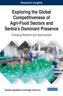 Exploring the Global Competitiveness of Agri-Food Sectors and Serbia's Dominant Presence : Emerging Research and Opportunities, Hardback Book