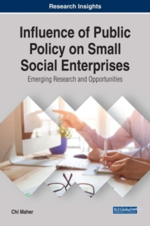 Influence of Public Policy on Small Social Enterprises : Emerging Research and Opportunities, Hardback Book