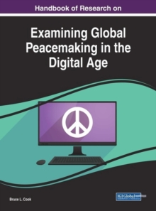 Handbook of Research on Examining Global Peacemaking in the Digital Age, Hardback Book
