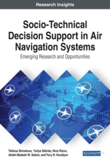 Socio-Technical Decision Support in Air Navigation Systems: Emerging Research and Opportunities, Hardback Book