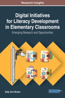 Digital Initiatives for Literacy Development in Elementary Classrooms : Emerging Research and Opportunities, Hardback Book