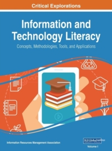 Information and Technology Literacy : Concepts, Methodologies, Tools, and Applications, Hardback Book