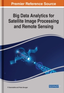 Big Data Analytics for Satellite Image Processing and Remote Sensing, Hardback Book