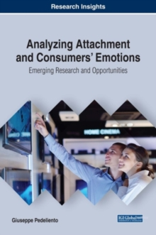 Analyzing Attachment and Consumers' Emotions: Emerging Research and Opportunities, Hardback Book