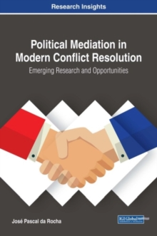 Political Mediation in Modern Conflict Resolution: Emerging Research and Opportunities, Hardback Book