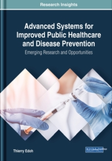Advanced Systems for Improved Public Healthcare and Disease Prevention: Emerging Research and Opportunities, Hardback Book