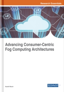 Advancing Consumer-Centric Fog Computing Architectures, Hardback Book