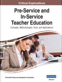 Pre-Service and In-Service Teacher Education : Concepts, Methodologies, Tools, and Applications, Hardback Book