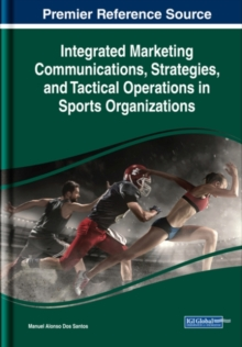 Integrated Marketing Communications, Strategies, and Tactical Operations in Sports Organizations, Hardback Book