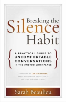 Breaking the Silence Habit : A Practical Guide to Uncomfortable Conversations in the #MeToo Workplace, Paperback / softback Book