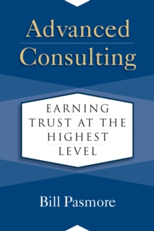 Advanced Consulting : Earning Trust at the Highest Level, Hardback Book