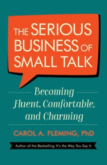 The Serious Business of Small Talk : Becoming Fluent, Comfortable, and Charming, Paperback / softback Book