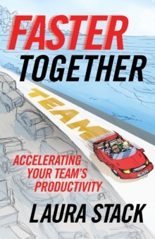 Faster Together : Accelerating Your Team's Productivity, Paperback / softback Book