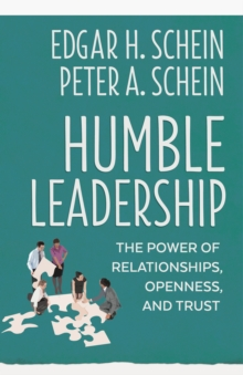 Humble Leadership : The Power of Relationships, Openness, and Trust, Paperback / softback Book