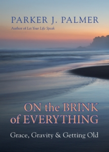 On the Brink of Everything : Grace, Gravity, and Getting Old, Hardback Book
