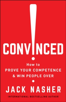 Convinced! : How to Show Competence and Win People Over, Paperback / softback Book