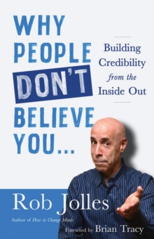 Why People Don't Believe You... : Building Credibility from the Inside Out, Paperback / softback Book