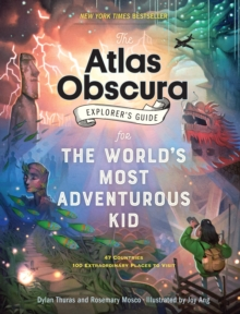 The Atlas Obscura Explorer's Guide for the World's Most Adventurous Kid : 47 countries, 100 extraordinary places to visit, Hardback Book