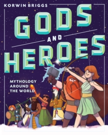 Gods and Heroes : Mythology Around the World, Hardback Book