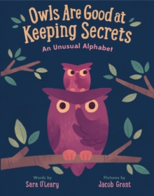 Owls are Good at Keeping Secrets : An Unusual Alphabet, Hardback Book